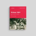 Eritrea 1941. L'ultimo anno della colonia primogenita